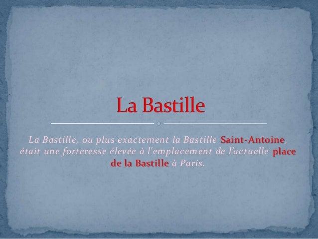 La Bastille, ou plus exactement la Bastille Saint-Antoine, était une forteresse élevée à l'emplacement de l'actuelle place...