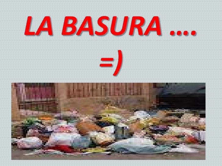 LA BASURA …. =)<br />