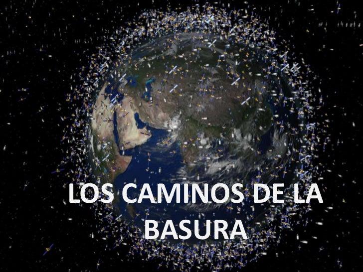 LOS CAMINOS DE LA     BASURA