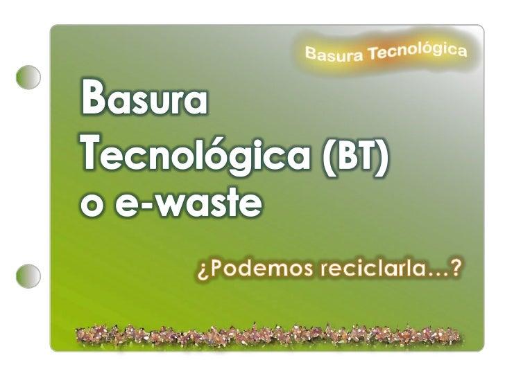 BT o e-waste… Las Tecnologías de la Información y la Comunicación (TICs), avanzan en infinitud de posibilidades. En Educac...