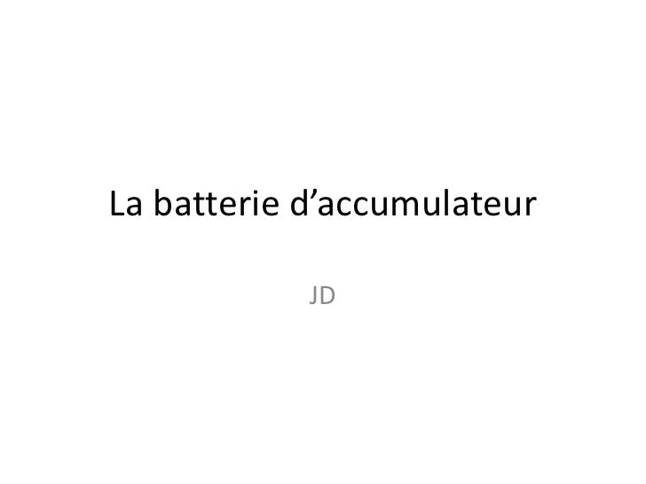 La batterie d'accumulateur            JD