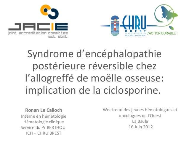 Ronan Le Calloch Interne en hématologie Hématologie clinique Service du Pr BERTHOU ICH – CHRU BREST Week end des jeunes hé...