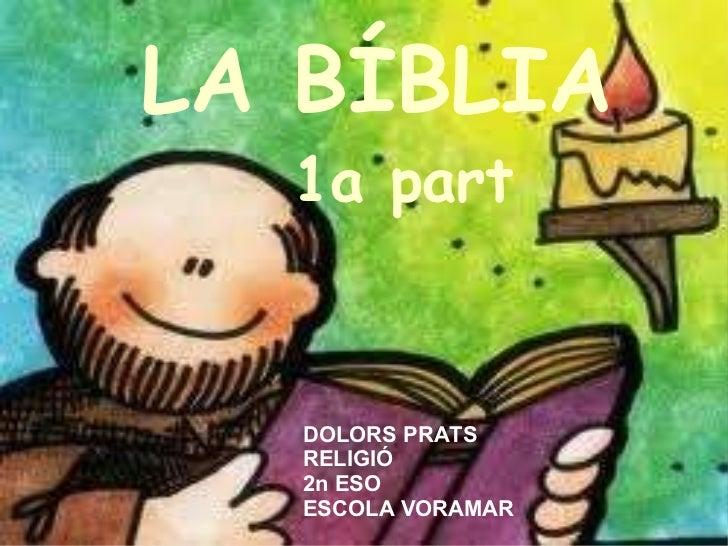LA BÍBLIA 1a part DOLORS PRATS RELIGIÓ 2n ESO ESCOLA VORAMAR