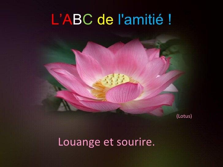 (Lotus) Louange et sourire. L'A B C   de   l'amitié !