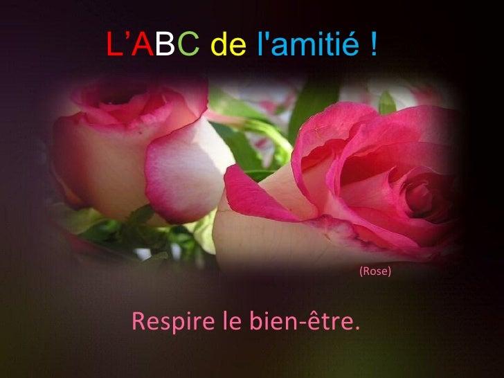 (Rose) Respire le bien-être. L'A B C   de   l'amitié !