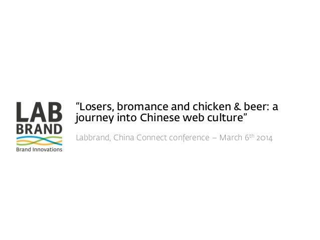 """""""Losers, bromance and chicken & beer: a journey into Chinese web culture"""" Labbrand, China Connect conference – March 6th 2..."""