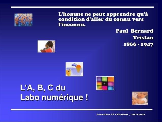 L'homme ne peut apprendre qu'à condition d'aller du connu vers l'inconnu. Paul Bernard Tristan 1866 - 1947 L'A, B, C du La...