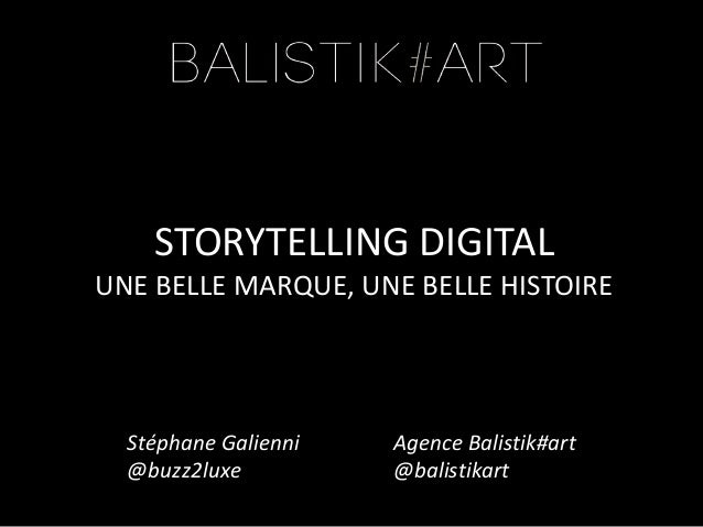STORYTELLING DIGITALUNE BELLE MARQUE, UNE BELLE HISTOIREAgence Balistik#art@balistikartStéphane Galienni@buzz2luxe