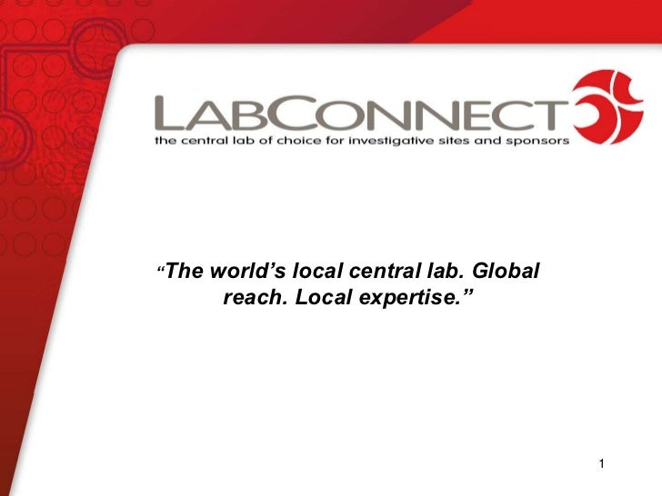 """""""The   world's local central lab. Global        reach. Local expertise.""""                                           1"""