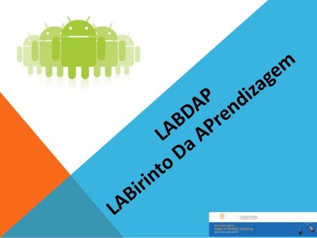 LABDAP           LABirinto Da APrendizagemO LABirinto da Aprendizagem (LABDAP) é um jogo educativo desenvolvidopara a plat...