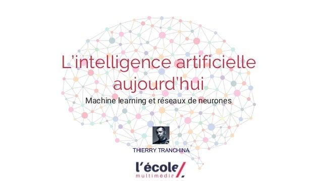 L'intelligence artificielle aujourd'hui Machine learning et réseaux de neurones THIERRY TRANCHINA