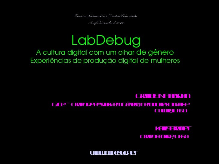 <ul>Encontro Nacional sobre o Direito à Comunicação Recife, Dezembro de 2012 LabDebug A cultura digital com um olhar  de g...