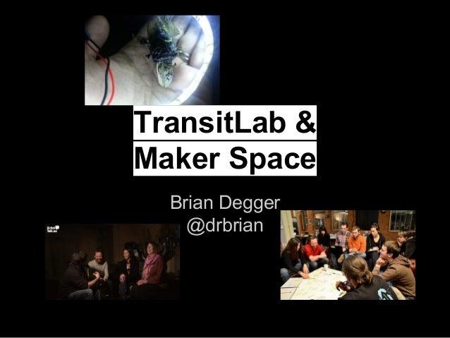 TransitLab &  Maker Space  Brian Degger  @drbrian