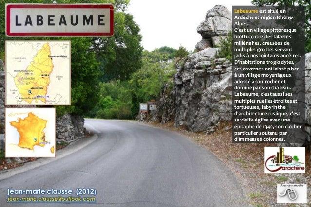Labeaume est situé enArdèche et région Rhône-Alpes.C'est un village pittoresqueblotti contre des falaisesmillénaires, creu...