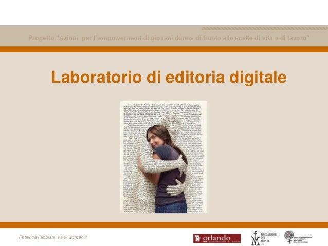 """Progetto """"Azioni per l' empowerment di giovani donne di fronte alle scelte di vita e di lavoro""""              Laboratorio d..."""