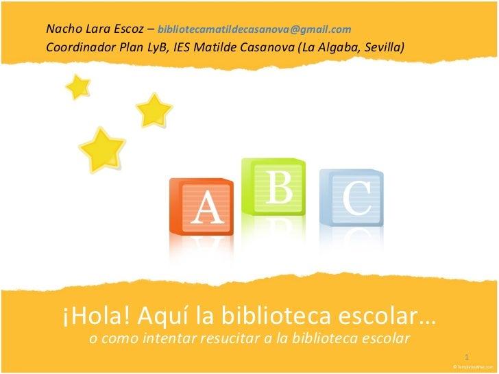 ¡Hola! Aquí la biblioteca escolar… o como intentar resucitar a la biblioteca escolar Nacho Lara Escoz –  [email_address] C...