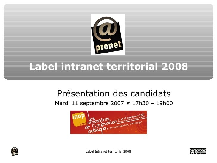 Label intranet territorial 2008 <ul><ul><li>Présentation des candidats </li></ul></ul><ul><ul><li>Mardi 11 septembre 2007 ...