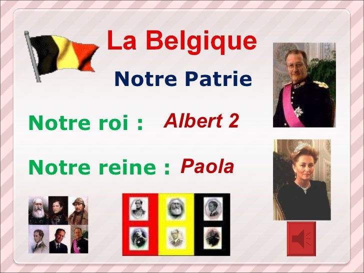 <ul><li>  Notre Patrie </li></ul><ul><li>Notre roi : </li></ul><ul><li>Notre reine : </li></ul>Albert 2 Paola