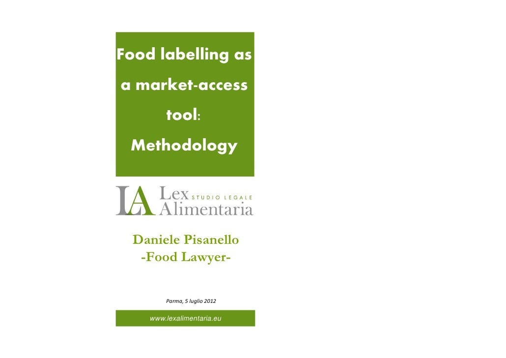 Food labelling asa market access         tool: Methodology  Daniele Pisanello   -Food Lawyer-         Parma, 5 luglio 2012...