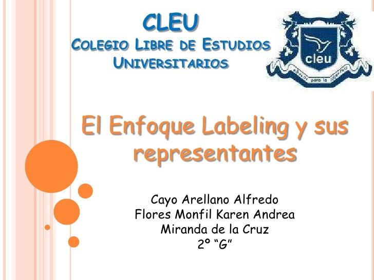 CLEUCOLEGIO LIBRE DE ESTUDIOS     UNIVERSITARIOS El Enfoque Labeling y sus      representantes          Cayo Arellano Alfr...