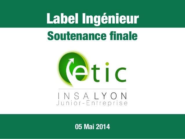 Label Ingénieur Soutenance finale 05 Mai 2014