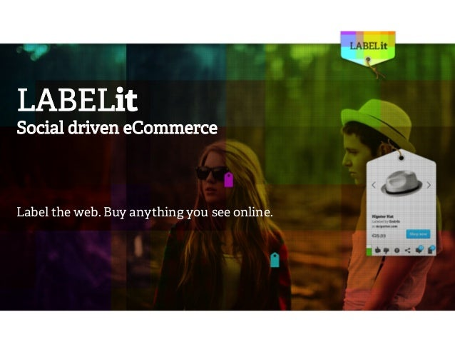 LABELit  Social driven eCommerce  Label the web. Buy anything you see online.