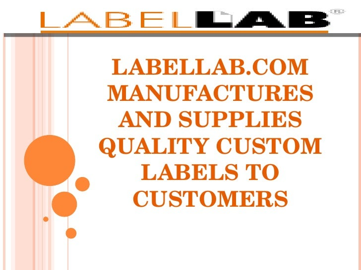 LABELLAB.COM MANUFACTURES AND SUPPLIES QUALITY CUSTOM LABELS TO CUSTOMERS