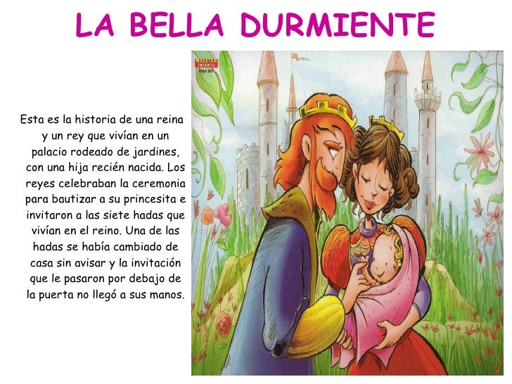 LA BELLA DURMIENTE <ul><li>Esta es la historia de una reina y un rey que vivían en un palacio rodeado de jardines, con una...