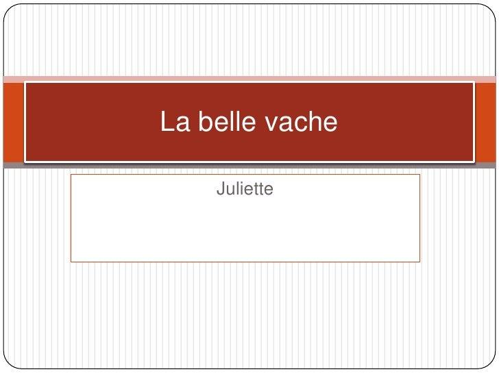Juliette <br />La belle vache<br />
