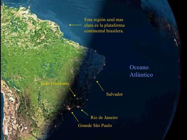 Grande São Paulo Rio de Janeiro Belo Horizonte Salvador Oceano Atlántico Esta región azul mas clara es la plataforma conti...