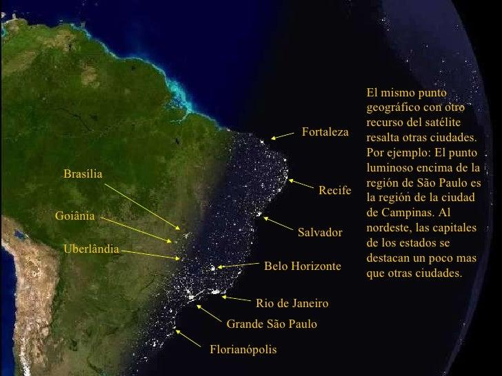 Grande São Paulo Rio de Janeiro El mismo punto geográfico con otro recurso del satélite resalta otras ciudades. Por ejempl...