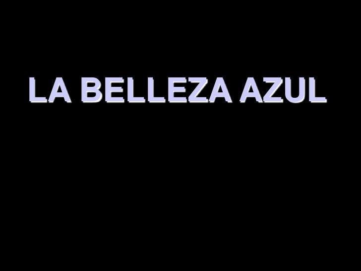 LA BELLEZA AZUL <br />