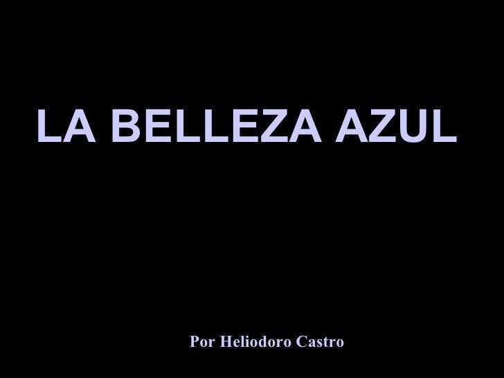 LA BELLEZA AZUL  Por Heliodoro Castro