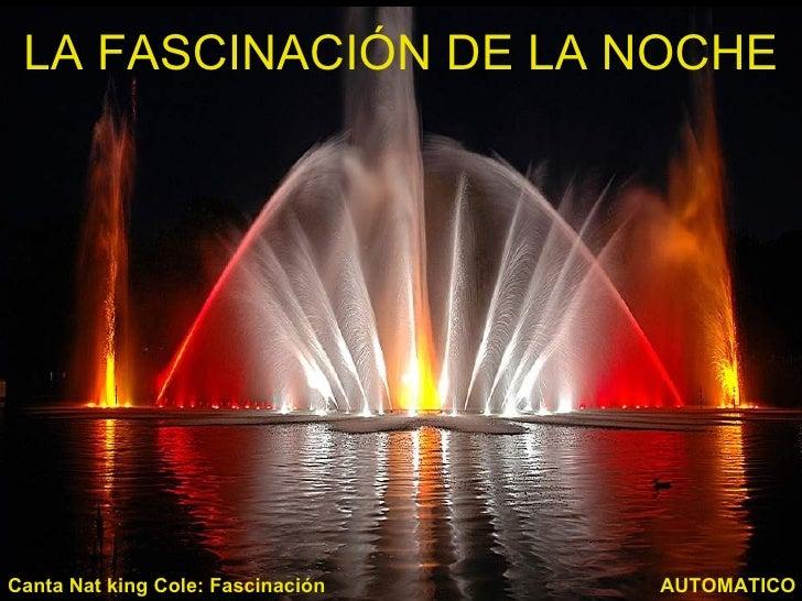 LA FASCINACIÓN DE LA NOCHECanta Nat king Cole: Fascinación   AUTOMATICO