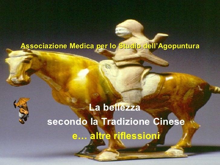 Associazione Medica per lo Studio dell'Agopuntura              La bellezza       secondo la Tradizione Cinese           e…...