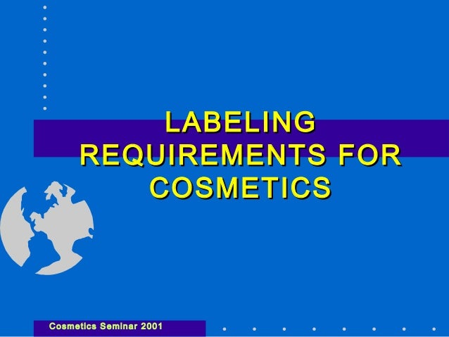 LABELING REQUIREMENTS FOR COSMETICS  Cosmetics Seminar 2001