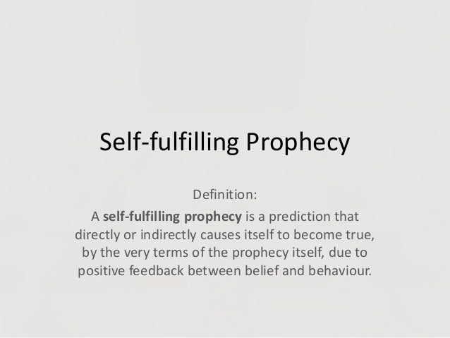 self fulfilling prophecy essay Self-fulfilling prophecy essay sociologist robert merton coined the term self-fulfilling prophecy in 1949 in social theory and social structure as a false definition of the situation evoking a new behavior which makes the original false conception come true.