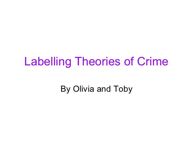 Labelling Theories of Crime      By Olivia and Toby