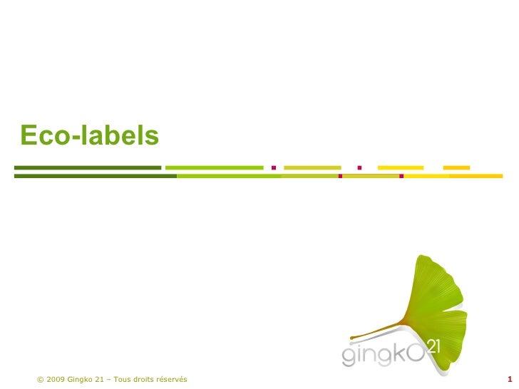 Eco-labels © 2009  Gingko 21 – Tous droits réservés