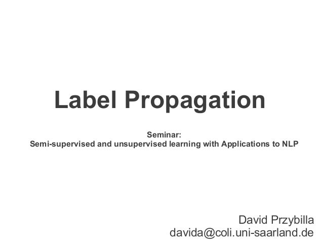 Label Propagation                           Seminar:Semi-supervised and unsupervised learning with Applications to NLP    ...
