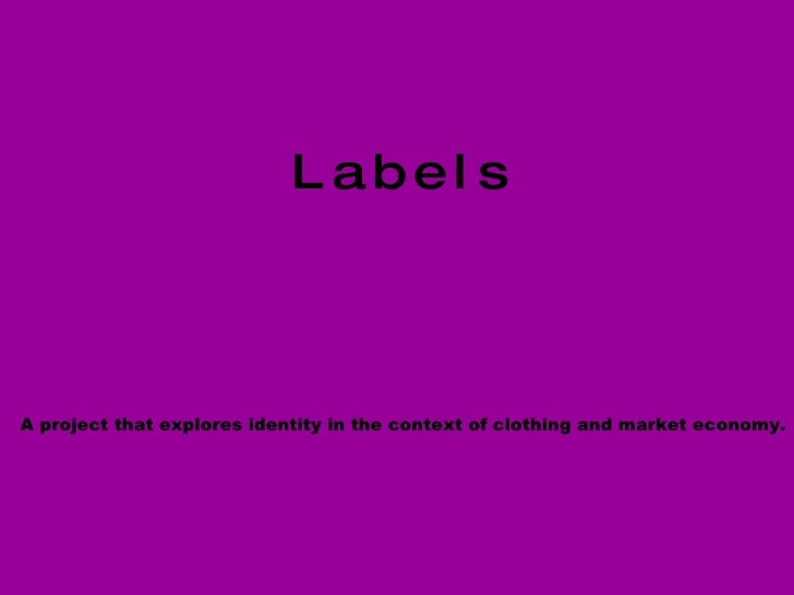 L a b e l s   A project that explores identity in the context of clothing and market economy.