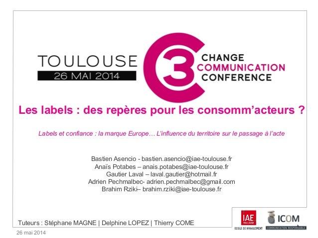 26 mai 2014 Les labels : des repères pour les consomm'acteurs ? Labels et confiance : la marque Europe… L'influence du ter...