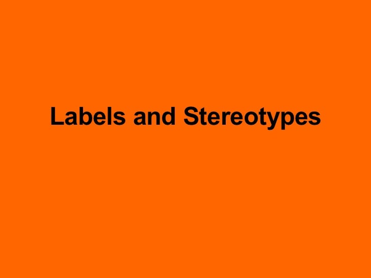 Labels and Stereotypes