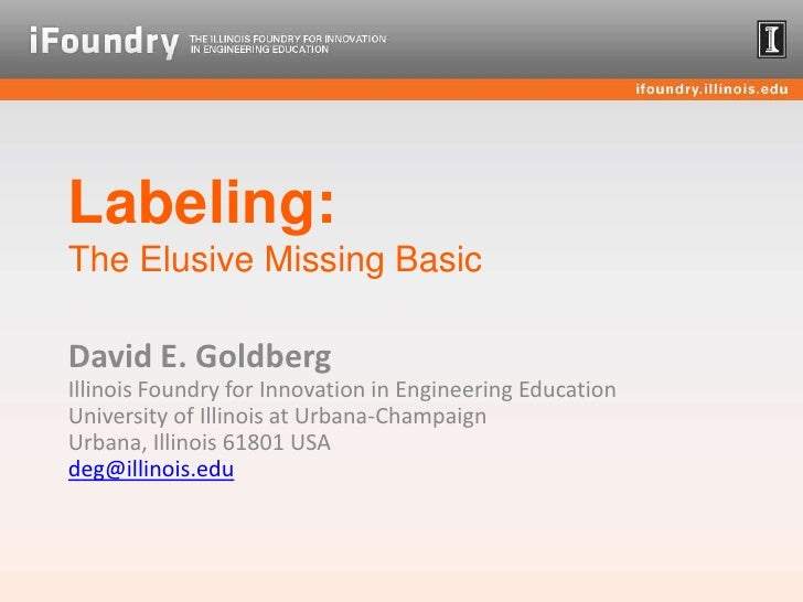Labeling:The Elusive Missing Basic<br />David E. GoldbergIllinois Foundry for Innovation in Engineering Education Universi...