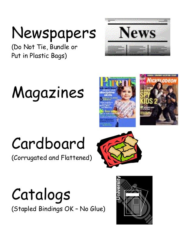 Newspapers (Do Not Tie, Bundle or Put in Plastic Bags) Magazines Cardboard (Corrugated and Flattened) Catalogs (Stapled Bi...