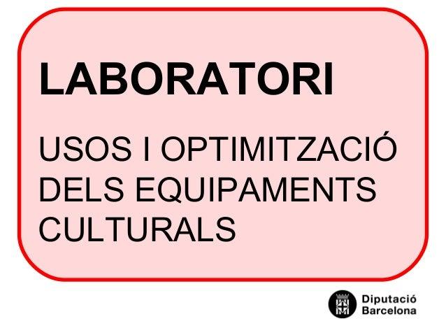LABORATORIUSOS I OPTIMITZACIÓDELS EQUIPAMENTSCULTURALS