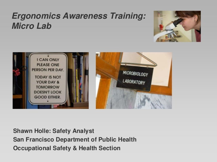 Ergonomics Awareness Training:Micro LabShawn Holle: Safety AnalystSan Francisco Department of Public HealthOccupational Sa...