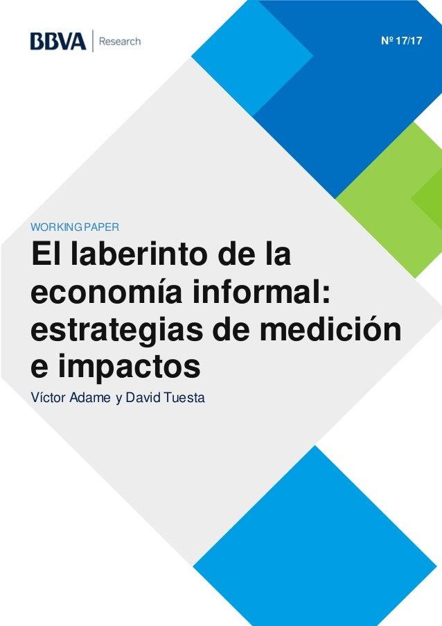 Nº 17/17 WORKING PAPER El laberinto de la economía informal: estrategias de medición e impactos Víctor Adame y David Tuesta