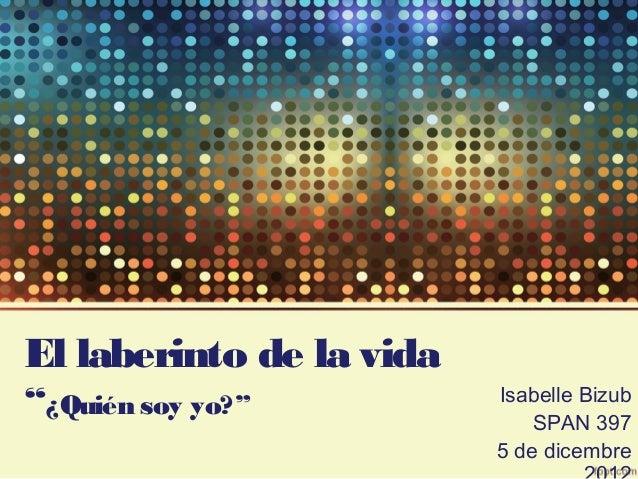 """El laberinto de la vida""""¿Quién soy yo?"""" Isabelle BizubSPAN 3975 de dicembre"""