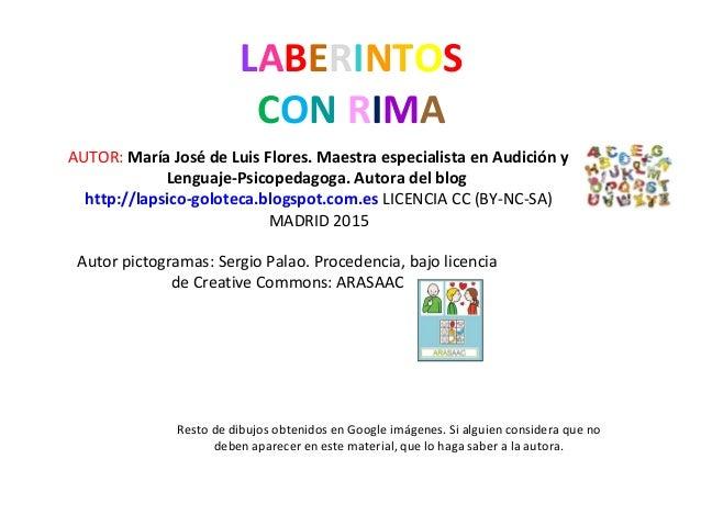 LABERINTOS CON RIMA AUTOR: María José de Luis Flores. Maestra especialista en Audición y Lenguaje-Psicopedagoga. Autora de...